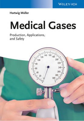 Medical Gases - Production, Applications, and Safety (Hardcover): Hartwig Muller