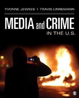 Media and Crime in the U.S. (Paperback): Yvonne Jewkes, Travis W Linnemann