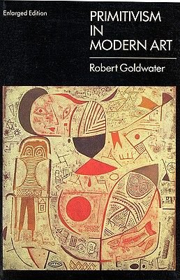 Primitivism in Modern Art (Paperback, New edition): Robert Goldwater