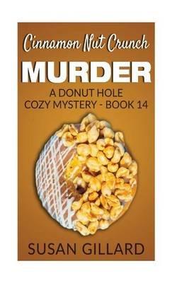 Cinnamon Nut Crunch Murder - A Donut Hole Cozy Mystery - Book 14 (Paperback): Susan Gillard