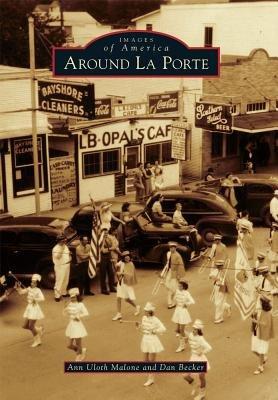 Around La Porte (Paperback): Dan Becker, Ann Uloth Malone