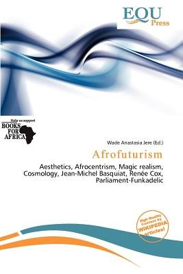 Afrofuturism (Paperback): Wade Anastasia Jere