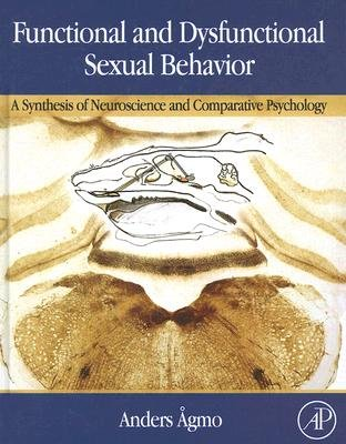 Functional and Dysfunctional Sexual Behavior - A Synthesis of Neuroscience and Comparative Psychology (Hardcover): Anders Agmo