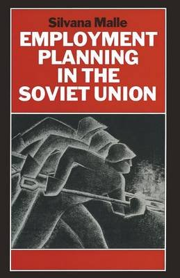 Employment Planning in the Soviet Union 1990 - Continuity and Change (Paperback, 1st ed. 1990): Silvana Malle