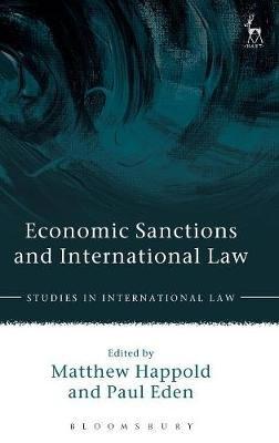 Economic Sanctions and International Law (Hardcover): Paul Eden, Matthew Happold