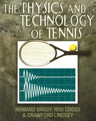 The Physics and Technology of Tennis (Paperback): Howard Brody, Rod Cross, Crawford Lindsey
