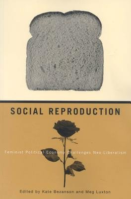 Social Reproduction - Feminist Political Economy Challenges Neo-Liberalism (Electronic book text): Kate Bezanson, Meg Luxton