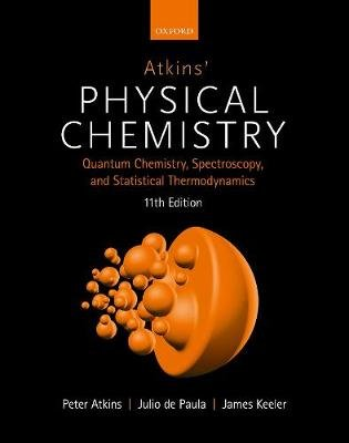 Atkins' Physical Chemistry 11E - Volume 2 (Paperback, 11th ed.): Peter Atkins, Julio De Paula, James Keeler