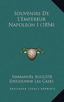 Souvenirs de L'Empereur Napoleon I (1854) (French, Hardcover): Emmanuel-Auguste-Dieudonne Las Cases