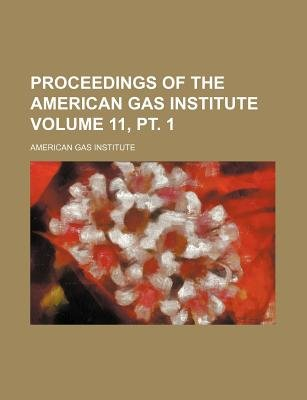Proceedings of the American Gas Institute Volume 11, PT. 1 (Paperback): American Gas Institute