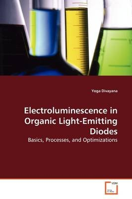 Electroluminescence in Organic Light-Emitting Diodes (Paperback): Yoga Divayana