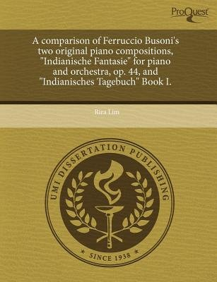 A Comparison of Ferruccio Busoni's Two Original Piano Compositions (Paperback): Rira Lim