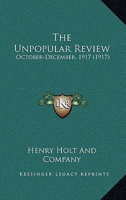 The Unpopular Review - October-December, 1917 (1917) (Hardcover): Henry Holt and Company