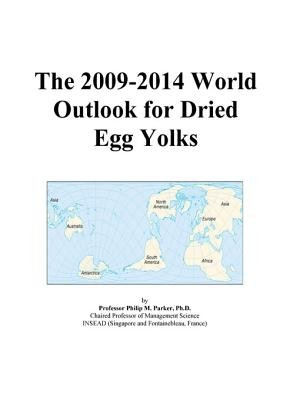 The 2009-2014 World Outlook for Dried Egg Yolks (Electronic book text): Inc. Icon Group International