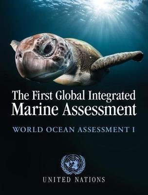 The First Global Integrated Marine Assessment - World Ocean Assessment I (Hardcover): United Nations
