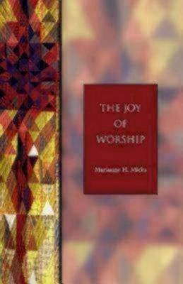 The Joy of Worship (Paperback, large type edition): Marianne H. Micks