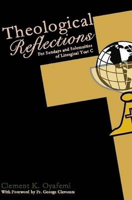 Theological Reflections for Sundays and Solemnities of Year C (Paperback): Clement K. Oyafemi