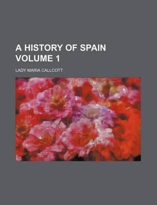 A History of Spain Volume 1 (Paperback): Lady Maria Callcott