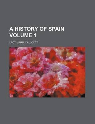 A History of Spain Volume 1 (Paperback): Lady Maria Callcott