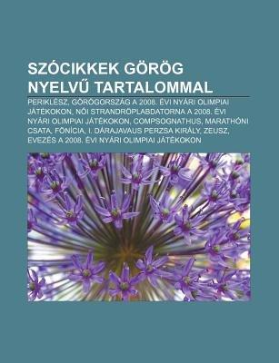 Szocikkek Gorog Nyelv Tartalommal - Periklesz, Gorogorszag a 2008. Evi Nyari Olimpiai Jatekokon (Hungarian, Paperback): Forras:...