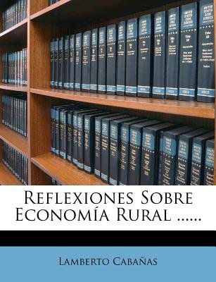 Reflexiones Sobre Econom a Rural ...... (English, Spanish, Paperback): Lamberto Caba as
