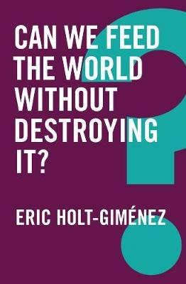Can We Feed the World Without Destroying It? (Paperback): Eric Holt-gimenez