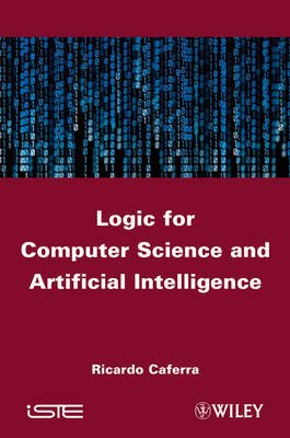 Logic for Computer Science and Artificial Intelligence (Hardcover): Ricardo Caferra