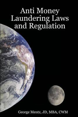 Anti Money Laundering Laws and Regulation (Electronic book text): George Mentz