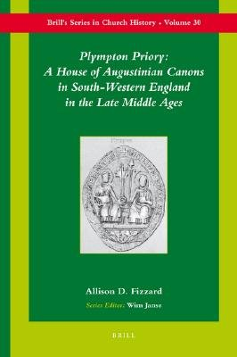 Plympton Priory - A House of Augustinian Canons in South-Western England in the Late Middle Ages (Hardcover): Allison D. Fizzard
