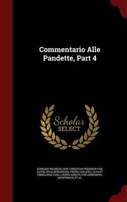 Commentario Alle Pandette, Part 4 (Hardcover): Burkard Wilhelm Leist, Christian Friedrich Von Gluck, Hugo Burckhard