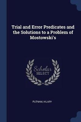Trial and Error Predicates and the Solutions to a Problem of Mostowski's (Paperback): Hilary Putnam