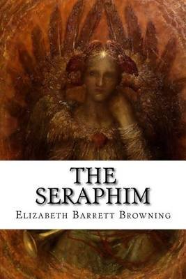 The Seraphim (Paperback): Elizabeth Barrett Browning