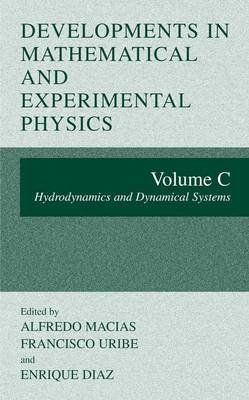 Developments in Mathematical and Experimental Physics - Volume C: Hydrodynamics and Dynamical Systems (Hardcover, 2003 ed.):...