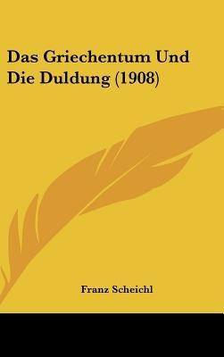 Das Griechentum Und Die Duldung (1908) (English, German, Hardcover): Franz, Scheichl,