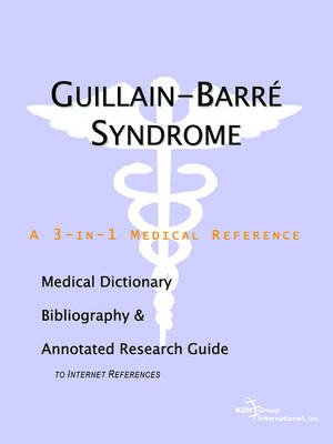 Guillain-Barre Syndrome - A Medical Dictionary, Bibliography, and Annotated Research Guide to Internet References (Paperback):...