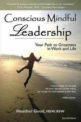 Conscious Mindful Leadership - Your Path to Greatness in Work and Life (Paperback, 2nd): Heather Catherine Good