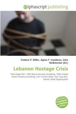 Lebanon Hostage Crisis (Paperback): Frederic P. Miller, Vandome Agnes F., McBrewster John