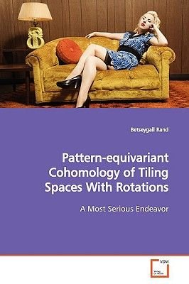 Pattern-Equivariant Cohomology of Tiling Spaces with Rotations (Paperback): Betseygail Rand