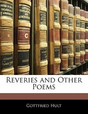 Reveries and Other Poems (Paperback): Gottfried Hult