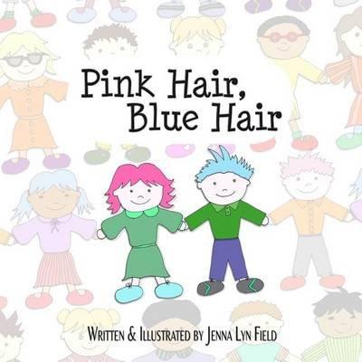 Pink Hair, Blue Hair (Paperback): Jenna Lyn Field