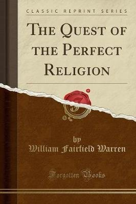 The Quest of the Perfect Religion (Classic Reprint) (Paperback): William Fairfield Warren