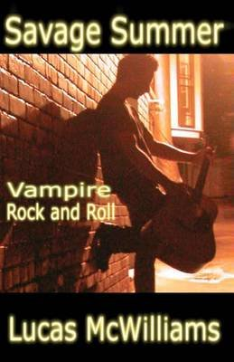 Savage Summer - Vampire Rock & Roll (Paperback): Lucas McWilliams