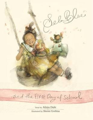 Sela Blue and the First Day of School (Hardcover): Alisia Dale
