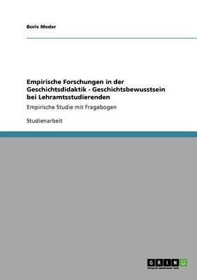 Empirische Forschungen in Der Geschichtsdidaktik - Geschichtsbewusstsein Bei Lehramtsstudierenden (English, German, Paperback):...
