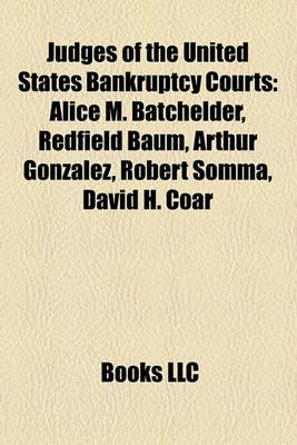 Judges of the United States Bankruptcy Courts - Alice M. Batchelder, Redfield Baum, Arthur Gonzalez, Robert Somma, David H....