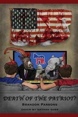 Death of the Patriot? (Paperback): Brandon Parsons