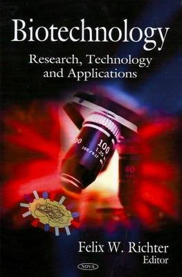 Biotechnology - Research, Technology and Applications (Hardcover): Felix W. Richter