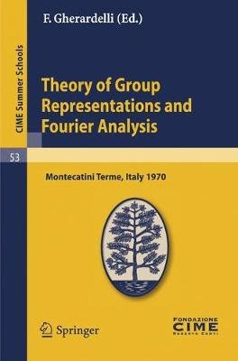 Theory of Group Representations and Fourier Analysis - Lectures Given at a Summer School of the Centro Internazionale...