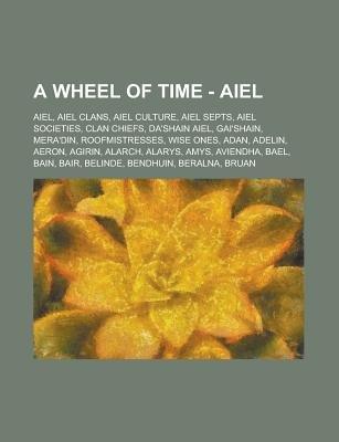 A Wheel of Time - Aiel - Aiel, Aiel Clans, Aiel Culture, Aiel Septs, Aiel Societies, Clan Chiefs, Da'shain Aiel,...
