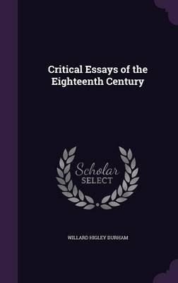 Critical Essays of the Eighteenth Century (Hardcover): Willard Higley Durham